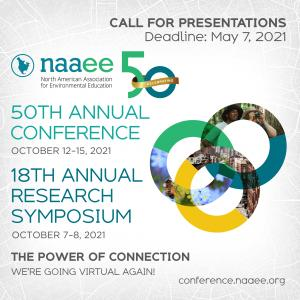 Call For Presentations Deadline: May 7, 2021, NAAEE 50th logo, 50th Annual Conference October 12-15, 2021, 18th Annual Research Symposium October 7-8, The Power of Connection, We're Going Virtual Again, conference.naaee.org