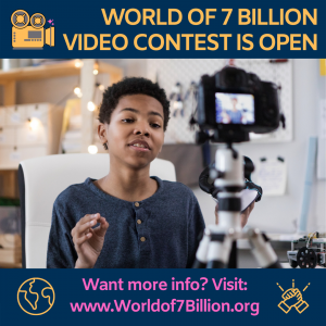 Student Video Contest is Open. Get more detail at www World of 7 Billion dot org
