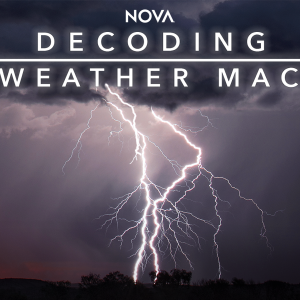 NOVA Decoding the Weather Machine on image of lightening bolt