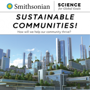 Smithsonian, Science for Global Goals, Sustainable Communities! How will we help our community thrive? Image of glass skyscrapers with trees growing on rooftops, blue sky and clouds. Sustainable Development Goals, developed by Smithsonian Science Education Center, in collaboration with sap Science Health Policy, the InterAcademy partnership